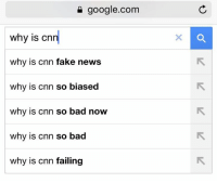 Memes, google.com, and 🤖: google.com  Why is Cn  why is cnn fake news  why is cnn so biased  why is cnn so bad now  why is cnn so bad  why is cnn failing Google knows what's up...