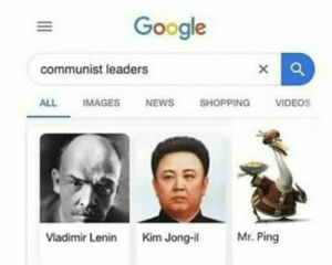 Google, Kim Jong-Il, and News: Google  communist leaders  IMAGES  NEWS  SHOPPING  VIDEOS  ALL  Mr. Ping  Vladimir Lenin  Kim Jong-il Mr. PING