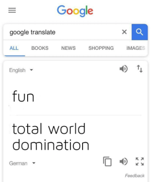 Books, Dank, and Google: Google  google translate  BOOKS  NEWS  IMAGES  ALL  SHOPPING  English  fun  total world  domination  German  Feedback Germany is fun by cormbeefhashtag FOLLOW 4 MORE MEMES.