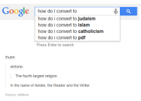 Adobe, Google, and Memes: Google  how do I convert to  how do i convert to judaism  how do i convert to islam  how do i convert to catholicism  how do i convert to  pdf  Press Enter to search.  rhube:  skillsne:  The fourth largest religion  In the name of Adobe, the Reader and the Writer  Source: skillsne