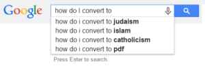 Google, Tumblr, and Blog: Google how do l convert to  how do i convert to judaism  how do i convert to islam  how do i convert to catholicism  how do i convert to pdf  Press Enter to search. skillsne:  The fourth largest religion.