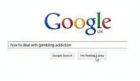 pls help me: Google  how to deal with gambling addiction  Google Search  Drm FeelingLucky pls help me