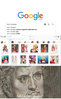 You wanted this meme war not us.: Google  images  Nero Claudius  nero claudius  nero claudius caesar augustus germanicus  nero claudius fgo  nero claudius bride  Google N  lal:cle  111 1ば  내1 L.LILe's tǐ  Aata joke to you? You wanted this meme war not us.