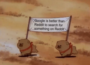 Google, Reddit, and Search: Google is better than  Reddit to search for  -something on Reddit And that's a fact