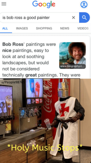 What did you just say?: Google  is bob ross a good painter  X  ALL  IMAGES  SHOPPING  NEWS  VIDEOS  Bob Ross' paintings were  nice paintings, easy to  look at and soothing  landscapes, but would  www.biography.c...  not be considered  technically great paintings. They were  u/People9876  ced Coffee  AAA  *Holy Music Sops  99o-CoCola What did you just say?