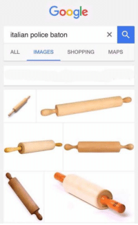 Memes, Maps, and 🤖: Google  italian police baton  ALL IMAGES  SHOPPING  MAPS Credit: Jack Brown