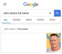 Google: Google  john cena's full name  ALL IMAGES NEWS VIDEOS MAPS  John Cena  Full name