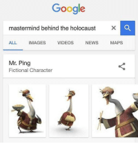 Holocaust: Google  mastermind behind the holocaust  ALL IMAGES VIDEOS NEWS MAPS  Mr. Ping  Fictional Character