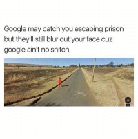 Respect ✊ @bustle: Google may catch you escaping prison  but they'll still blur out your face cuz  google ain't no snitch Respect ✊ @bustle