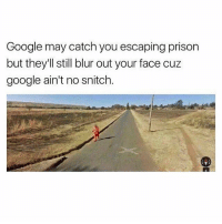 Snitches get stitches (@worldstar): Google may catch you escaping prison  but they'll still blur out your face cuz  google ain't no snitch. Snitches get stitches (@worldstar)