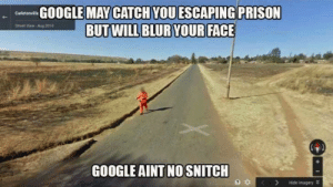 Google, Prison, and May: GOOGLE MAY CATCH YOU ESCAPING PRISON  Gtreet View-Aug 201  GOOGLE AINT NOSNITCH  3  KHide imagery V aint sayin' nothin' to nobody