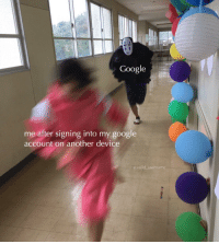 Google, MeIRL, and Another: Google  me after signing into my google  account on another device  a.valid_username meirl