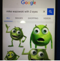 Wtf: Google  mike wazowski with 2 eyes  X  ALL  IMAGES  SHOPPING  VIDEOS Wtf