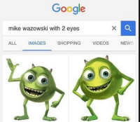 don't say anything just rt https://t.co/WZBpAwR4Bb: Google  mike wazowski with 22 eyes  ALL IMAGES  SHOPPING  VIDEOS  NEW don't say anything just rt https://t.co/WZBpAwR4Bb