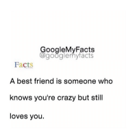 Best Friend, Crazy, and Facts: Google My Facts  googlemy facts  Facts  A best friend is someone who  knows you're crazy but still  loves you. Tag a crazy friend lol 😁👬👭👫