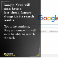 Dank, Facts, and Funny: Google News will  soon have a  fact-check feature  alongside its search  results.  Not to be outdone,  Bing announced it will  soon be able to search  the web  FUNNY DIE  NEWSFLASH  Google  gle Search  I'm Feeling Lucky