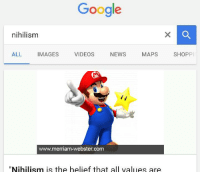 "Google, News, and Videos: Google  nihilism  ALL IMAGES VIDEOS NEWS MAPS SHOPPİ  www.merriam-webster.com  ""Nihilism is the belief that all values are https://t.co/eWnrIlWyZB"