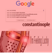 Deus Vult: Google  oops i accidentally  oops i accidentally made a loss meme  oops i accidentally shit myself in front of my girlfriends parents  oops i accidentally thought my meme was funny  oops i accidentally seiged constantinople  Google Search  I'm Feeling Lucky  constantinople Deus Vult