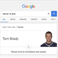 Accurate: Google  owner of jets  ALL NEWS IMAGES VIDEOS MAPS SHOPF  New York Jets Owner  Tom Brady  Recent wins & nominations and quotes Accurate