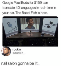 Google, Lit, and Memes: Google Pixel Buds for $159 can  translate 40 languages in real-time in  your ear. The Babel Fish is here.  will _ent  Ch  ruckin  @ruckin  nail salon gonna be lit.