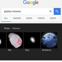 Fucking, Google, and Memes: Google  plutos moons  ALL IMAGES NEWS VIDEOS  MAPS  PlutoMoons  Nix  Styx  Kerberos I'M LOOSING IT OH MY G O D OH MY FUCKING G O D 《EDIT》 yo I know it's a fucking moon, it's the picture for it that's maKING ME C R Y - - - - - - vld voltron voltronlegendarydefender keithkogane takashishirogane hunkgarrett pidgegunderson princessallura coran voltroncoran voltronallura voltronlance voltronpidge voltronhunk voltronshiro voltronkeith