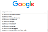 Google, Lazy, and Weird: Google  programmers are  programmers are not engineers  programmers are  programmers are easily scared  programmers are arrogant  programmers are lazy  programmers are losers  programmers are weird  programmers are idiots  programmers are annoying  programmers are afraid to touch the code They hate us!