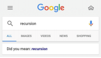 Google, News, and Shopping: Google  recursion  ALL  IMAGES  VIDEOS  NEWS  SHOPPING  Did you mean: recursion Exactly