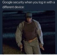 Af, Google, and Memes: Google security when you log in with a  different device 😂Accurate AF
