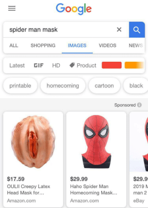 "Look up ""spider man mask"" on google chrome by TurkyHeadEd MORE MEMES: Google  spider  man mask  SHOPPING  NEWS  ALL  IMAGES  VIDEOS  Latest  GIF  HD  Product  homecoming  printable  black  cartoon  Sponsored  $17.59  $29.99  $29.9  OULII Creepy Latex  Haho Spider Man  Homecoming Mask...  2019 N  Head Mask for...  man 2  Amazon.com  Amazon.com  еBay Look up ""spider man mask"" on google chrome by TurkyHeadEd MORE MEMES"