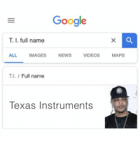 Google, News, and Videos: Google  T. 1. full name  ALL IMAGES NEWS VIDEOS MAPS  T.I. / Full name  Texas Instruments That TI-84 graphing calculator 💀💀💀