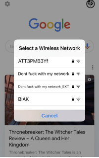 Fuck Google: Google  Ta  Select a Wireless Network  ATT3PMB3Yf  Dont fuck with my network  0  Dont fuck with my network_EXT *  BIAK  Cancel  Thronebreaker: The Witcher Tales  Review - A Queen and Her  Kingdom  Thronebreaker: The Witcher Tales is an