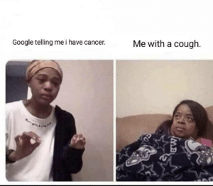 Google, Cancer, and  Cough: Google telling me i have cancer.  Me with a cough.