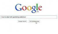 gambling: Google  UK  how to deal with gambling addiction  Google Search  I'm Feeling Lucky