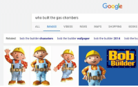 Books, Google, and News: Google  who built the gas chambers  ALL IMAGES VIDEOS NEWS MAPS SHOPPING BOOKS  Related:  bob the builder characters  bob the builder wallpaper  bob the builder 2014  bob the bu  Bob  the-  Builden <p>🅱oys who turn the valve 😂👌👌</p>