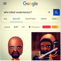 latest: Google  who killed xxxtentacion?  ALL  IMAGES  SHOPPING  NEWS  VIDEOS  Latest GIF HD -Product  @cumcell