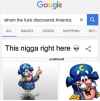 "America, Crazy, and Dank: Google  whom the fuck discovered America  X O  ALL  IMAGES  VIDEOS  SHOPPING  NEW  This nigga right here  unchillthechill 😂😂😭 Lmao swipe left, name a movie title and add pussy somewhere ""the dark pussy"" ❤️: Please leave a like much appreciated 🔥Hashtags: kardashians crazy taylorswift lmao csgo callofduty leagueoflegends haha overwatch drake justinbieber gaming videogames omg pc meme selenagomez funny dank comedy accurate kimkardashian relatable mustwatch mlg xboxone rockstargames ps4 gamer jokes 😎Credit:"