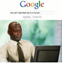 Black Lives Matter, Google, and Halloween: Google  why can't I play black ops 2 on my ps4 l  Google Search  Feeling Lucky DEAD. 😂🎮 DaGamerPage Follow other page👉🏼@ministryofgaming Partner: @organictrolling ➖➖➖➖➖ 🎮 Credit: unknown 🎮 Double Tap It. 🙏🏻 🎮 Tag A Friend. 👥 ➖➖➖➖➖ 🎮 Follow My Other Accounts 👉🏼@dagamerpage👈🏼 👉🏼@ministryofgaming👈🏼 ✖️ ➖➖➖➖➖ 🔺Hashtags. (ignore plz) videogames games gamer Callofduty blackops3 bo3 cod ps4 playstation4 gaming halloween instagamer playinggames online photooftheday onlinegaming videogameaddict instagame instagood muscles gamerguy gamergirl gamin video game igaddict tagafriend relationshipgoals blacklivesmatter