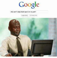 Google, Memes, and Ps4: Google  why can't l play black ops 2 on my ps4 l  Google Search  Im Feeling Lucky How all the PS4 users are feeling rn. 😂 (@codbroad)