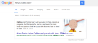 me😕irl: Google Why is Caillou bald?  All  mages  Videos  Shopping  News  More v Search tools  About 124,000 results (0.48 seconds)  Caillou can't grow hair, not because he has cancer or  progeria, but because he sucks, and even his own  body recognizes that he does not deserve hair or food  or love. Mar 26, 2014  Arian Foster hates Caillou and you should, too SBNation.com  www.sbnation.com/2014/3/26/5549908/arian-foster-ca  ou-is-awfu  SB Nation  About this result. Feedback me😕irl