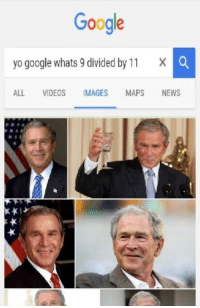 """Dank, Google, and Meme: Google  yo google whats 9 divided by 11 X  ALL VIDEOS IMAGES MAPS NEWS <p>Google knows the truth via /r/dank_meme <a href=""""http://ift.tt/2nKkIEF"""">http://ift.tt/2nKkIEF</a></p>"""