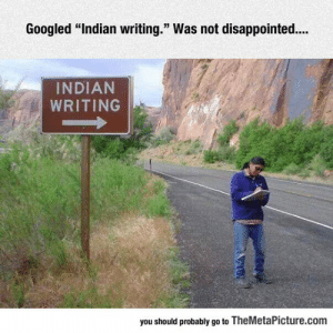 "Disappointed, Tumblr, and Blog: Googled ""Indian writing."" Was not disappointed..  INDIAN  WRITING  you should probably go to TheMetaPicture.com lolzandtrollz:  Indian Writing"