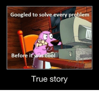 Gøogle: Googled to solve every problem  Before it was cool  True Story