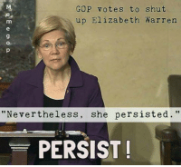 "Image from Meme GOP: GOP votes to shut  up Elizabeth Warren  m  ""Nevertheless, she persisted.  PERSIST Image from Meme GOP"