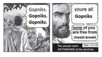 "astonishment: Gopniks  Gopniks  Gopniks  youre all  Gopniks  none of you  are free from  cheeki-breeki  ""Matt. 527.28  The people were  ASTONISHED at his doctrine."