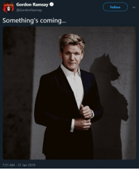 carnival-phantasm:  Gordon Ramsey fursona reveal! : Gordon Ramsay  @GordonRamsay  Follow  Something's coming.  7:31 AM -31 Jan 2019 carnival-phantasm:  Gordon Ramsey fursona reveal!