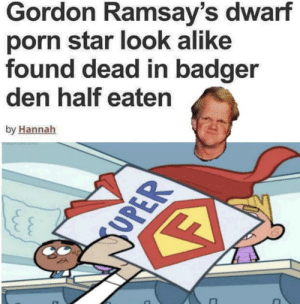 Reddit, Porn, and Star: Gordon Ramsay's dwarf  porn star look alike  found dead in badger  den half eaten  by Hannah  UPER Roses are red, the toilet I peed in