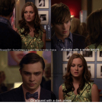 this scene was great: GossipGirl: Sometimes a queen hos to make choice  Acastle with a white knight.  ...Or a guest with a dark prince this scene was great
