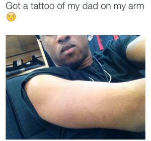 Dad, Dank, and Memes: Got a tattoo of my dad on my arm Artist got it just right by 9w_lf9 MORE MEMES