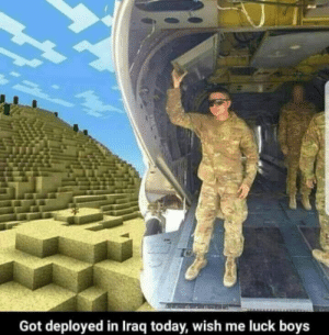Iraq, Today, and Luck: Got deployed in Iraq today, wish me luck boys Goddamn creepers everywhere.