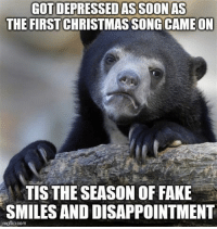Advice, Fake, and Tumblr: GOT DEPRESSEDAS SOONAS  THE FIRSTCHRISTMAS SONG CAME ON  TIS THE SEASON OF FAKE  SMILES AND DISAPPOINTMENT  mgflip.com advice-animal:  Happens earlier every year
